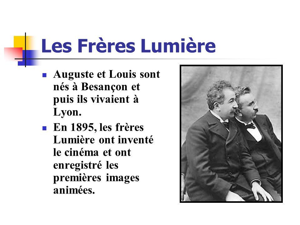 Les Frères Lumière Auguste et Louis sont nés à Besançon et puis ils vivaient à Lyon. En 1895, les frères Lumière ont inventé le cinéma et ont enregist