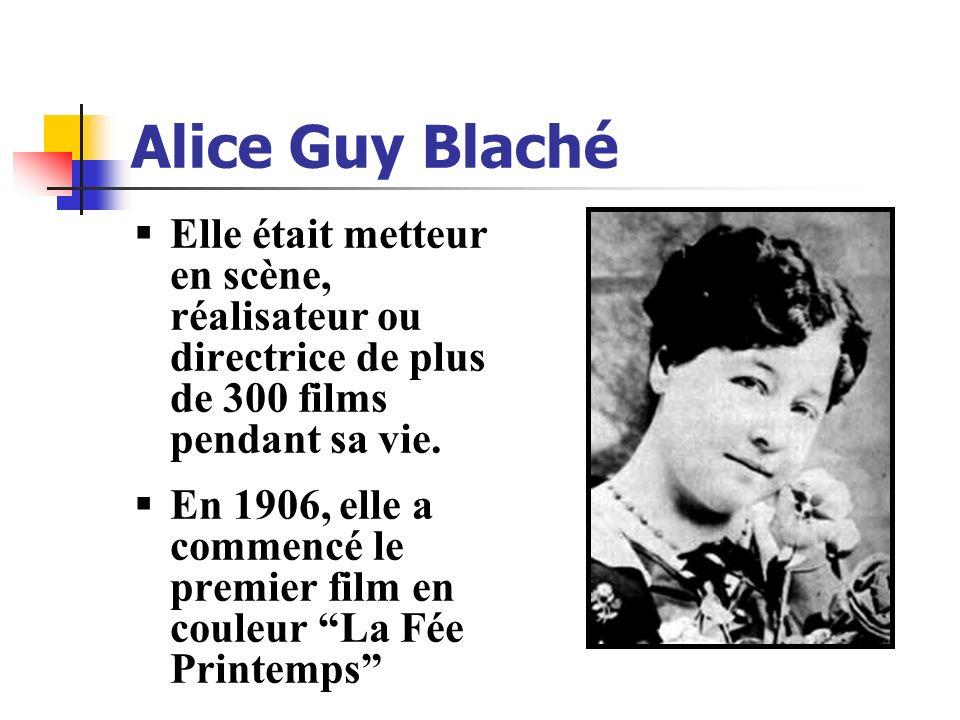 Alice Guy Blaché Elle était metteur en scène, réalisateur ou directrice de plus de 300 films pendant sa vie. En 1906, elle a commencé le premier film