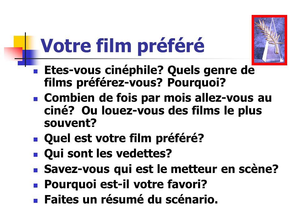 Votre film préféré Etes-vous cinéphile? Quels genre de films préférez-vous? Pourquoi? Combien de fois par mois allez-vous au ciné? Ou louez-vous des f