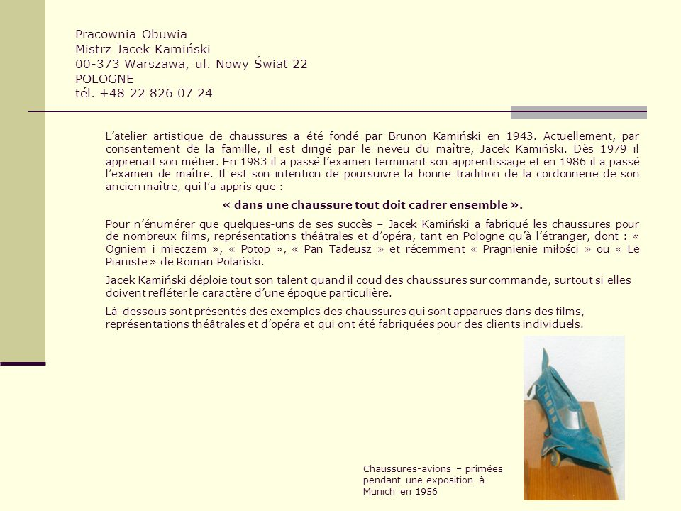 Pracownia Obuwia Mistrz Jacek Kamiński 00-373 Warszawa, ul. Nowy Świat 22 POLOGNE tél. +48 22 826 07 24 L a telier artistique de chaussures a été fond