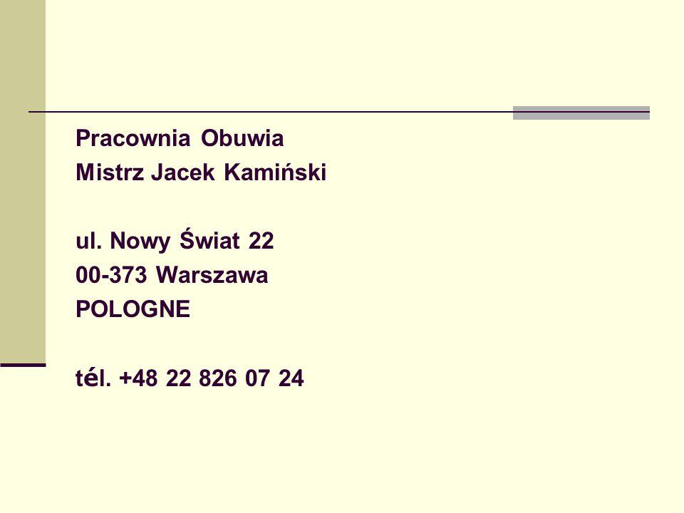 Pracownia Obuwia Mistrz Jacek Kamiński ul. Nowy Świat 22 00-373 Warszawa POLOGNE t é l. +48 22 826 07 24