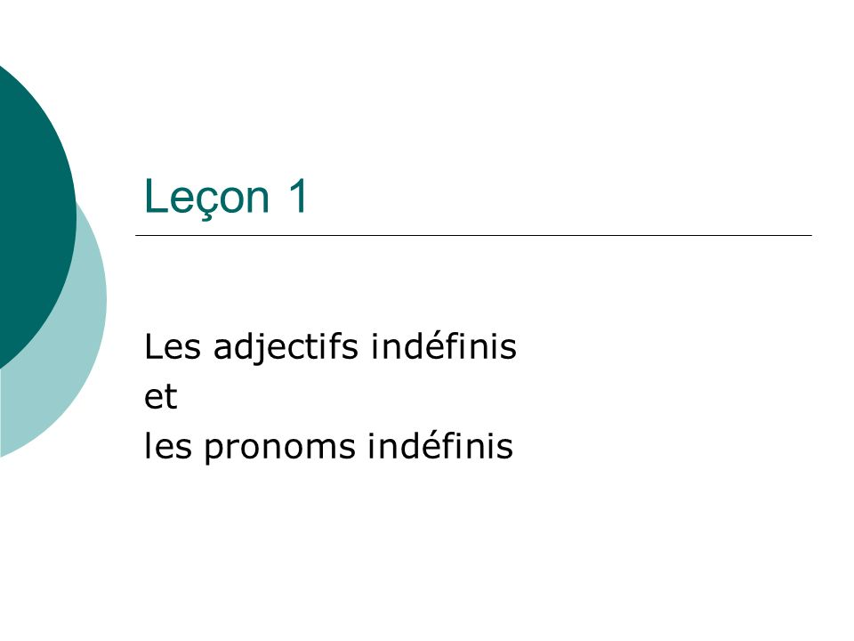 Leçon 1 Les adjectifs indéfinis et les pronoms indéfinis