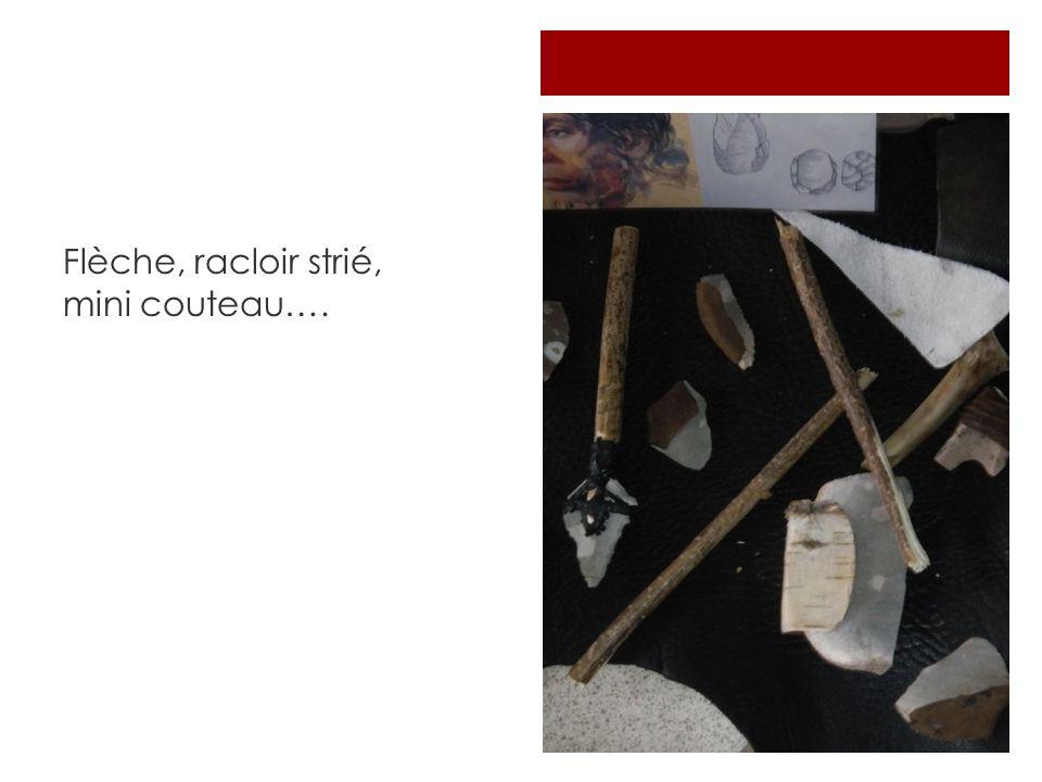 Flèche, racloir strié, mini couteau….