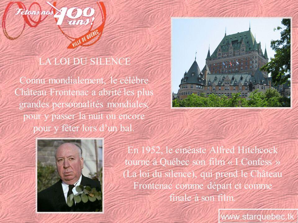 LA LOI DU SILENCE Connu mondialement, le célèbre Château Frontenac a abrité les plus grandes personnalités mondiales, pour y passer la nuit ou encore