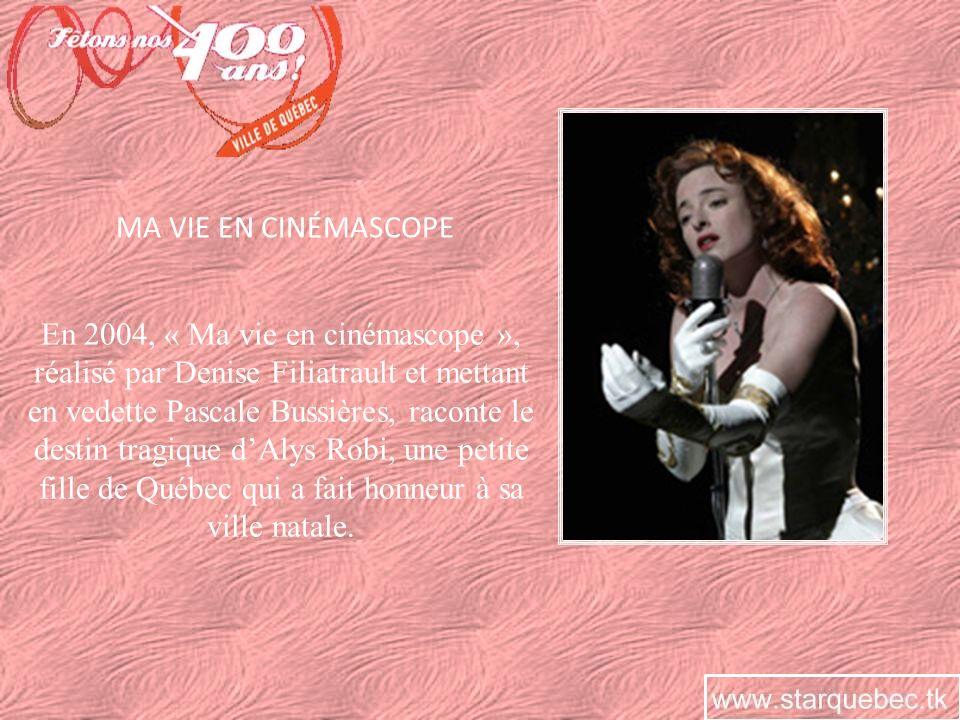 MA VIE EN CINÉMASCOPE En 2004, « Ma vie en cinémascope », réalisé par Denise Filiatrault et mettant en vedette Pascale Bussières, raconte le destin tr
