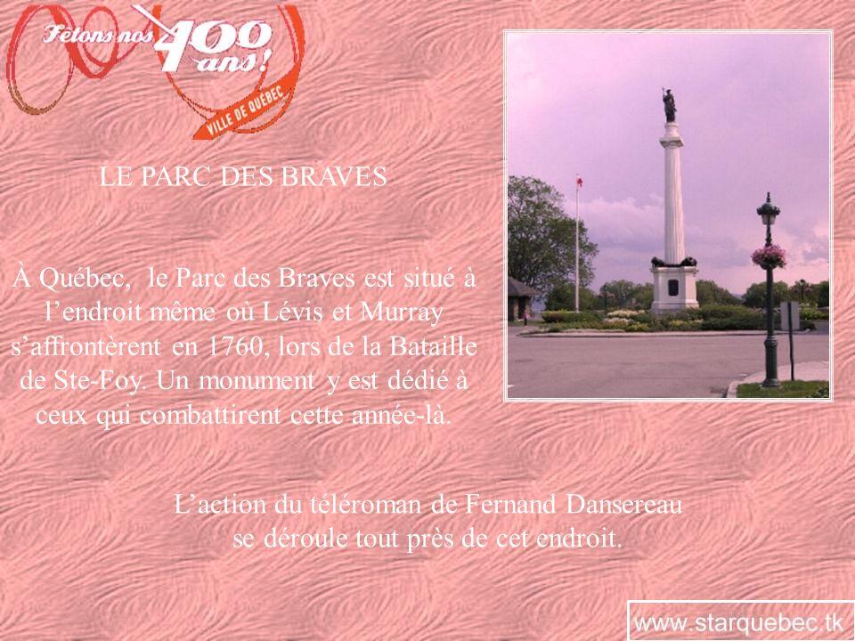 LE PARC DES BRAVES À Québec, le Parc des Braves est situé à lendroit même où Lévis et Murray saffrontèrent en 1760, lors de la Bataille de Ste-Foy. Un
