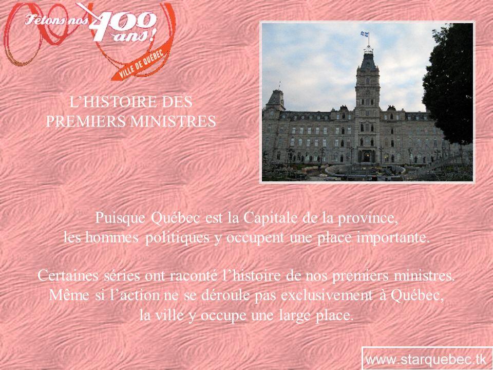 LHISTOIRE DES PREMIERS MINISTRES Puisque Québec est la Capitale de la province, les hommes politiques y occupent une place importante. Certaines série