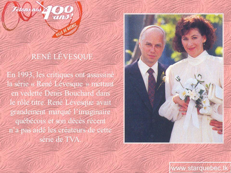 RENÉ LÉVESQUE En 1993, les critiques ont assassiné la série « René Lévesque » mettant en vedette Denis Bouchard dans le rôle titre. René Lévesque avai
