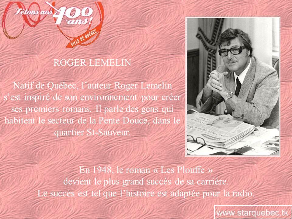 ROGER LEMELIN Natif de Québec, lauteur Roger Lemelin sest inspiré de son environnement pour créer ses premiers romans. Il parle des gens qui habitent