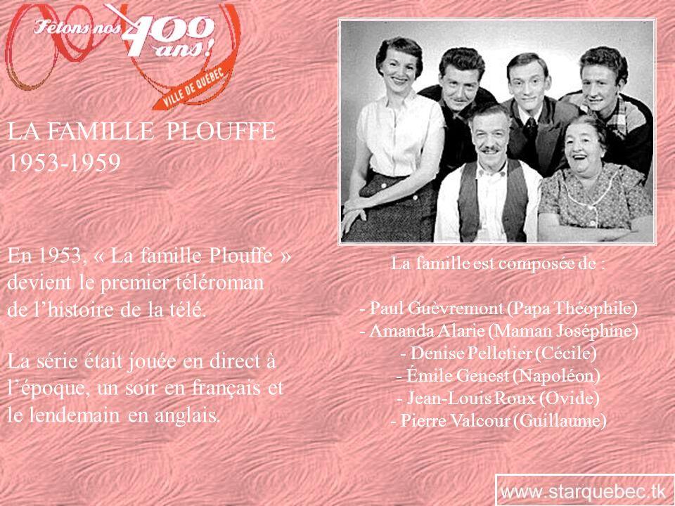 LA FAMILLE PLOUFFE 1953-1959 En 1953, « La famille Plouffe » devient le premier téléroman de lhistoire de la télé. La série était jouée en direct à lé