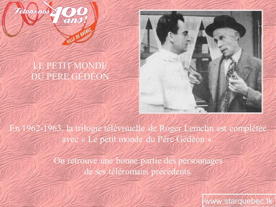 LE PETIT MONDE DU PÈRE GÉDÉON En 1962-1963, la trilogie télévisuelle de Roger Lemelin est complétée avec « Le petit monde du Père Gédéon ». On retrouv