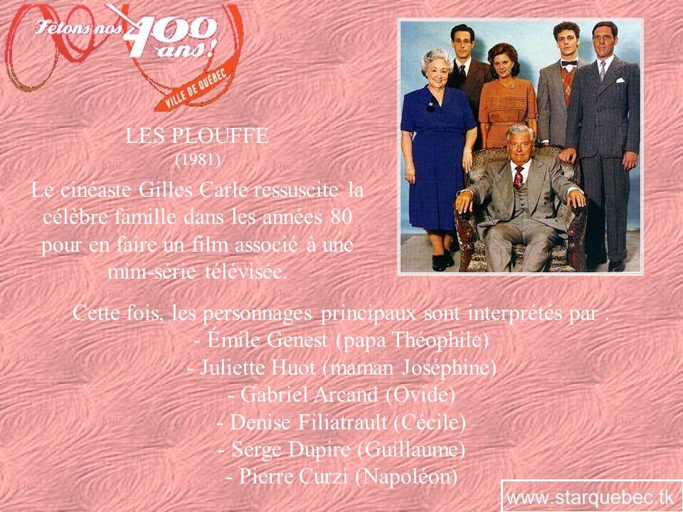 LES PLOUFFE (1981) Cette fois, les personnages principaux sont interprétés par : - Émile Genest (papa Théophile) - Juliette Huot (maman Joséphine) - G