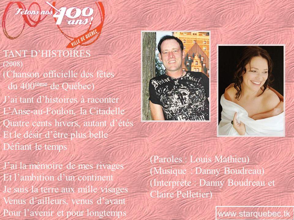 TANT DHISTOIRES (2008) (Chanson officielle des fêtes du 400 ième de Québec) Jai tant dhistoires à raconter LAnse-au-Foulon, la Citadelle Quatre cents