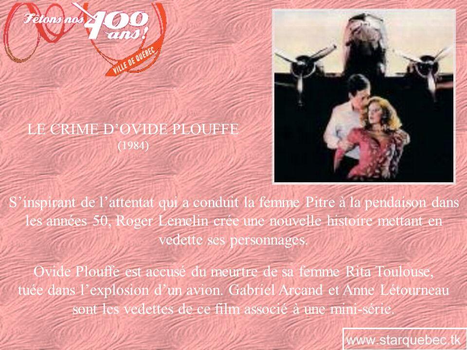 LE CRIME DOVIDE PLOUFFE (1984) Sinspirant de lattentat qui a conduit la femme Pitre à la pendaison dans les années 50, Roger Lemelin crée une nouvelle