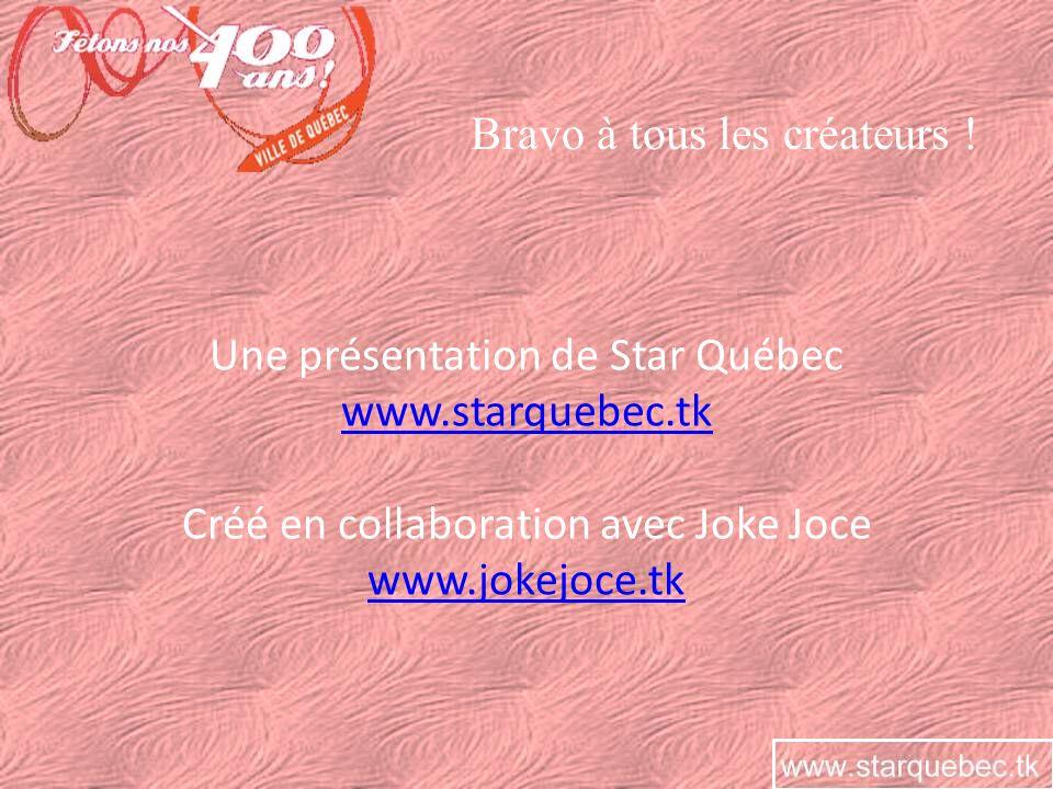 Bravo à tous les créateurs ! Une présentation de Star Québec www.starquebec.tk Créé en collaboration avec Joke Joce www.jokejoce.tk