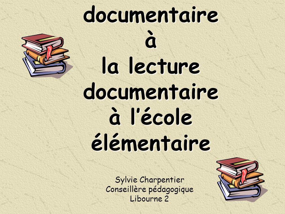 De la recherche documentaire à la lecture documentaire à lécole élémentaire Sylvie Charpentier Conseillère pédagogique Libourne 2