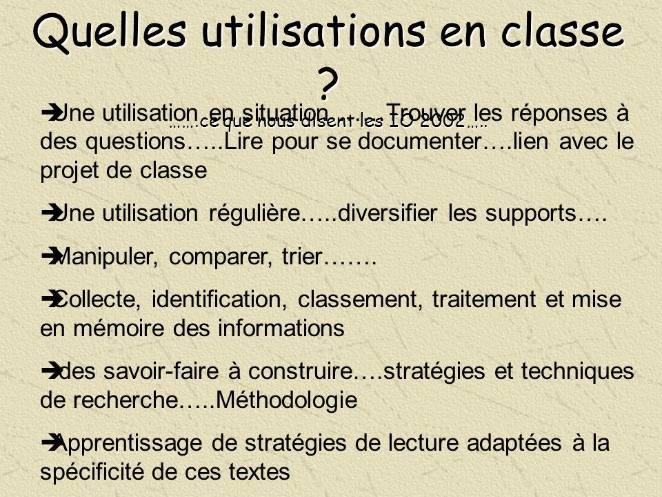 Quelles utilisations en classe ? …….ce que nous disent les IO 2002….. Une utilisation en situation ……Trouver les réponses à des questions…..Lire pour