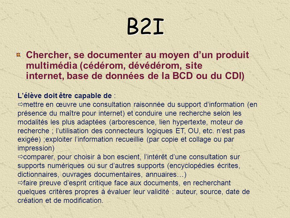 B2I Chercher, se documenter au moyen dun produit multimédia (cédérom, dévédérom, site internet, base de données de la BCD ou du CDI) Lélève doit être