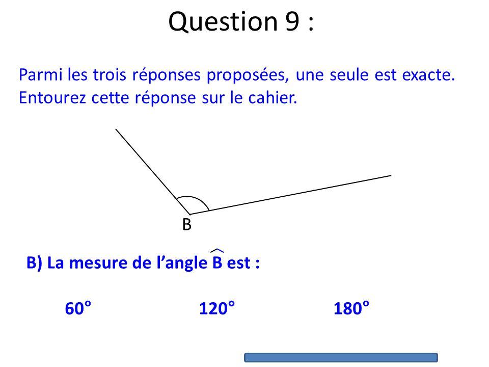 Question 9 : Parmi les trois réponses proposées, une seule est exacte. Entourez cette réponse sur le cahier. A A) La mesure de langle A est : 34°84°12