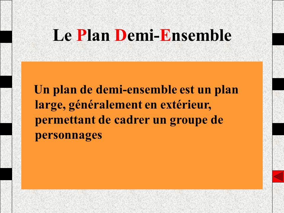 Un plan de demi-ensemble est un plan large, généralement en extérieur, permettant de cadrer un groupe de personnages Le Plan Demi-Ensemble