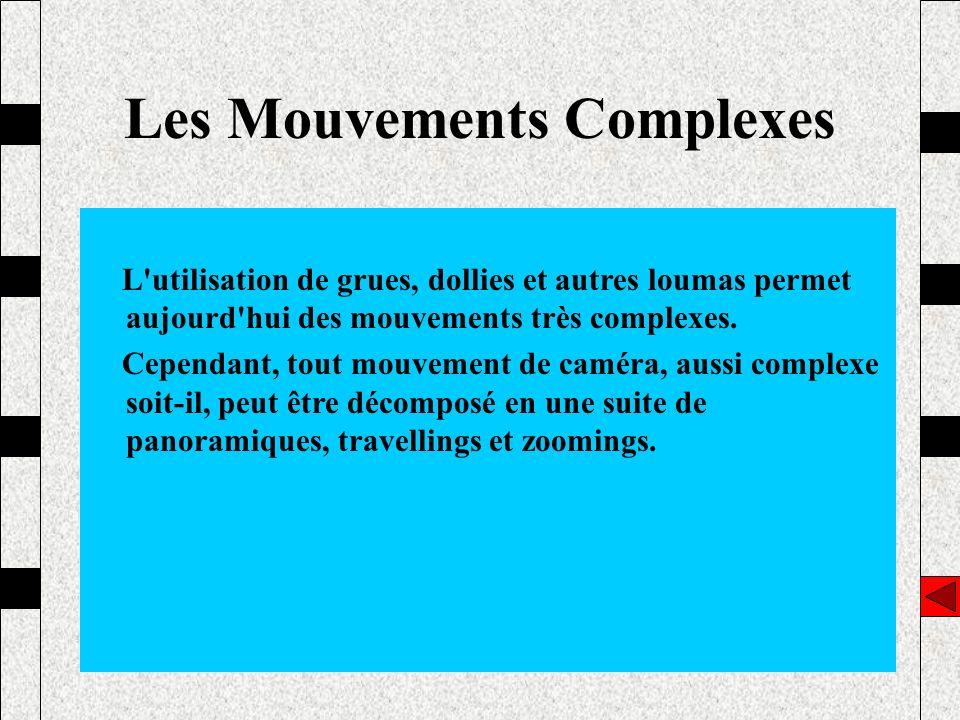 L'utilisation de grues, dollies et autres loumas permet aujourd'hui des mouvements très complexes. Cependant, tout mouvement de caméra, aussi complexe