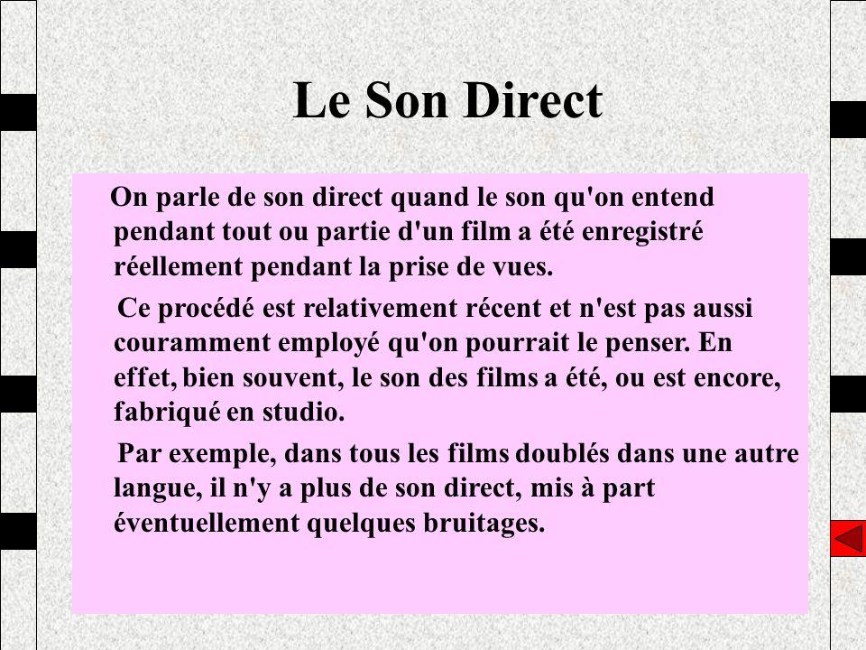 On parle de son direct quand le son qu'on entend pendant tout ou partie d'un film a été enregistré réellement pendant la prise de vues. Ce procédé est