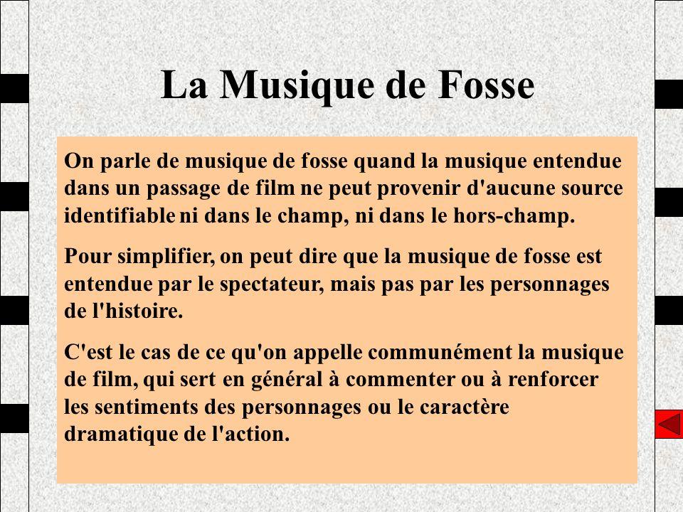 La Musique de Fosse On parle de musique de fosse quand la musique entendue dans un passage de film ne peut provenir d'aucune source identifiable ni da