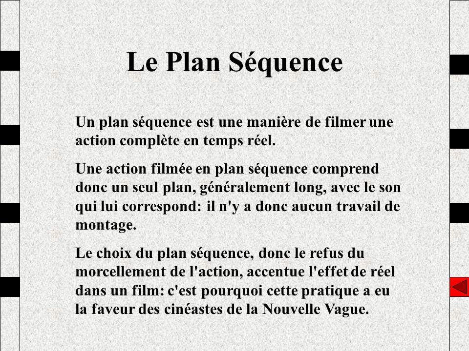 Le Plan Séquence Un plan séquence est une manière de filmer une action complète en temps réel. Une action filmée en plan séquence comprend donc un seu