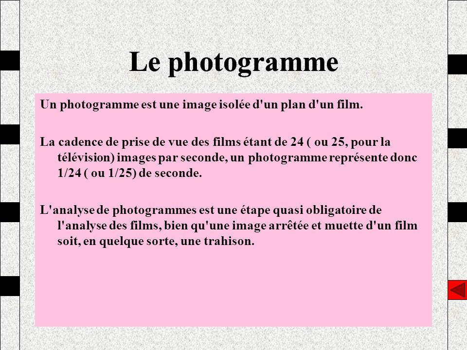 Le photogramme Un photogramme est une image isolée d'un plan d'un film. La cadence de prise de vue des films étant de 24 ( ou 25, pour la télévision)