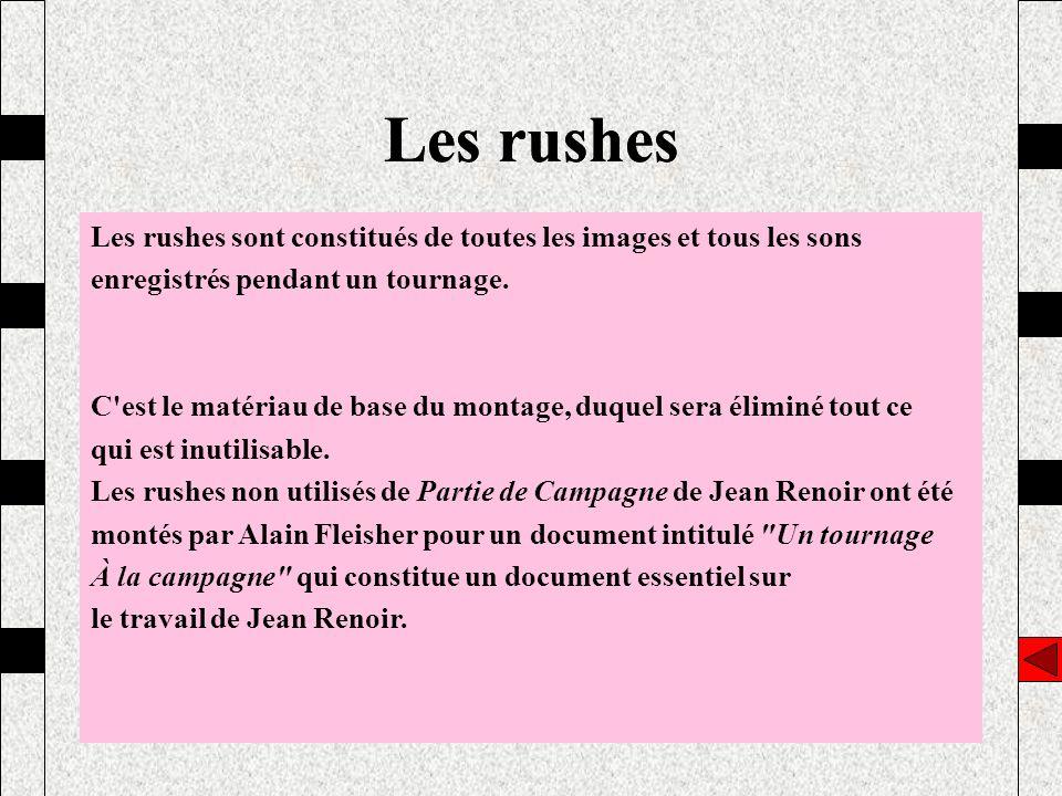 Les rushes Les rushes sont constitués de toutes les images et tous les sons enregistrés pendant un tournage. C'est le matériau de base du montage, duq