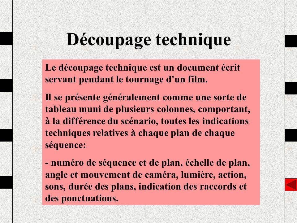 Découpage technique Le découpage technique est un document écrit servant pendant le tournage d'un film. Il se présente généralement comme une sorte de