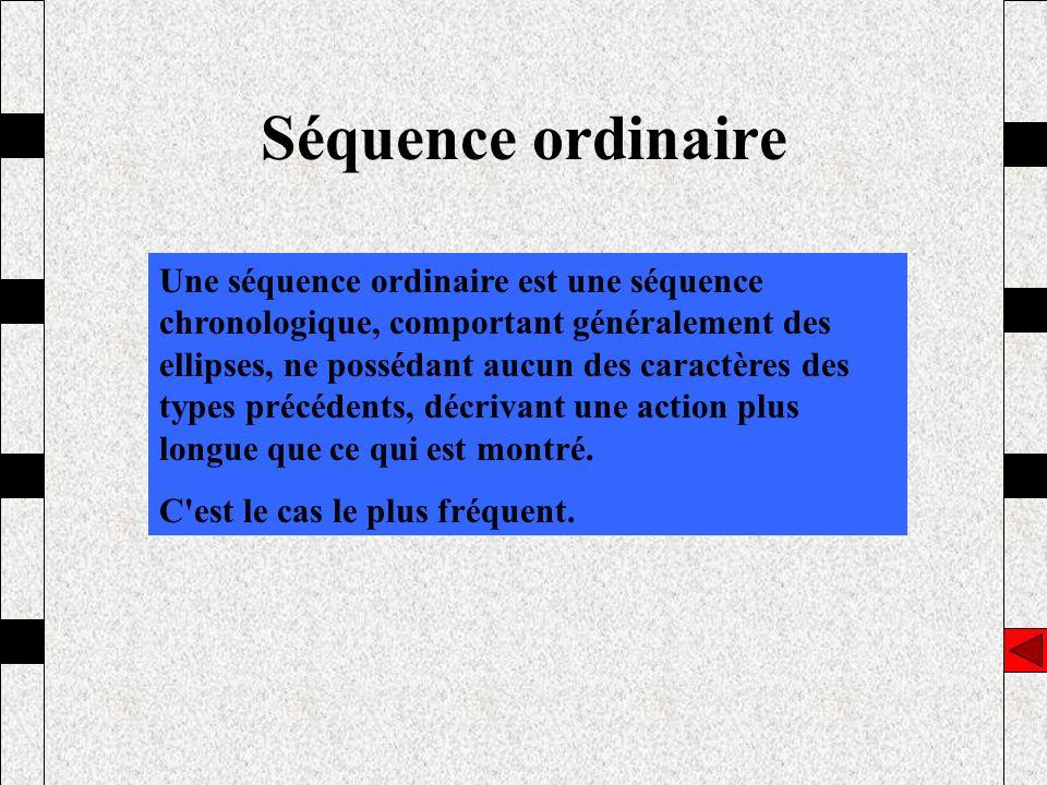 Séquence ordinaire Une séquence ordinaire est une séquence chronologique, comportant généralement des ellipses, ne possédant aucun des caractères des