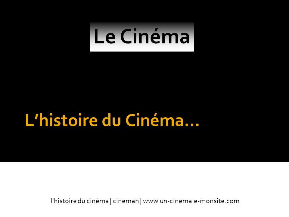 Lhistoire du Cinéma… Par cinéman l histoire du cinéma | cinéman | www.un-cinema.e-monsite.com Le Cinéma
