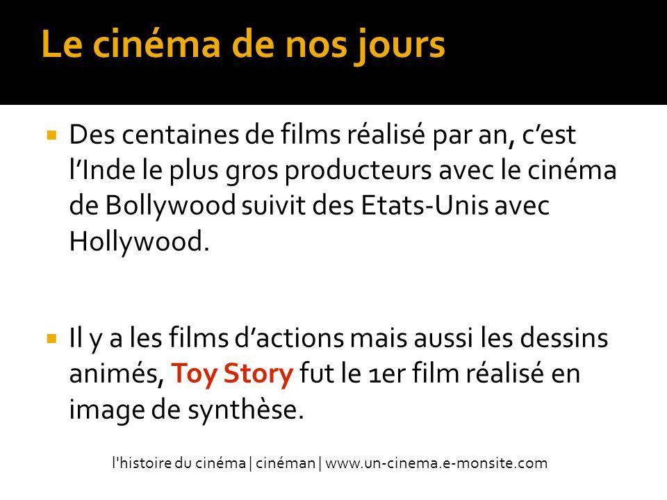 Le cinéma de nos jours Des centaines de films réalisé par an, cest lInde le plus gros producteurs avec le cinéma de Bollywood suivit des Etats-Unis avec Hollywood.