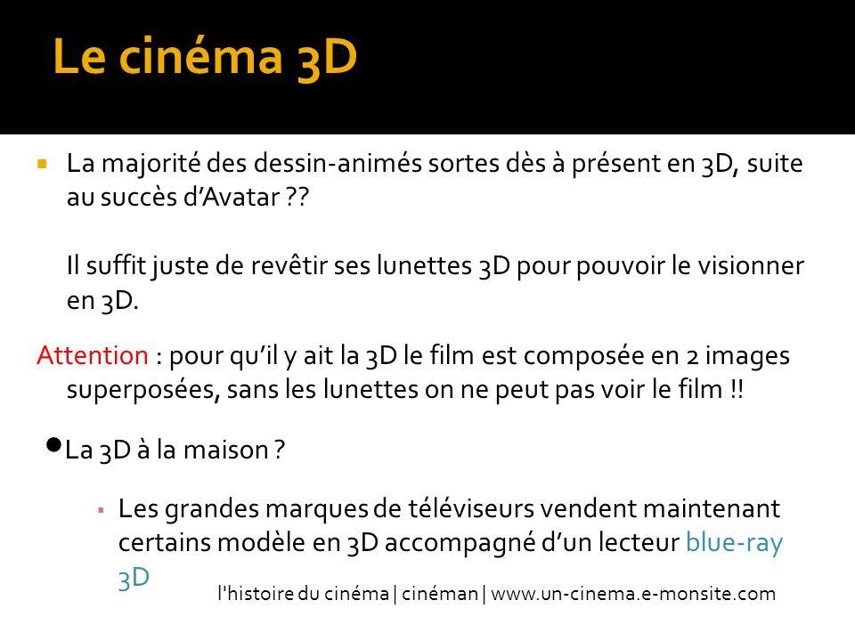 Le cinéma 3D La majorité des dessin-animés sortes dès à présent en 3D, suite au succès dAvatar ?.