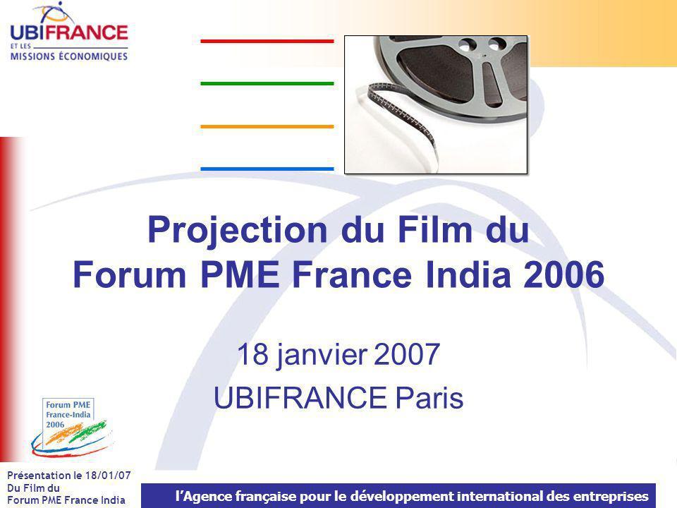 lAgence française pour le développement international des entreprises Présentation le 18/01/07 Du Film du Forum PME France India Logistique de l événement, Concernant l organisation de l événement, diriez-vous que vous êtes .