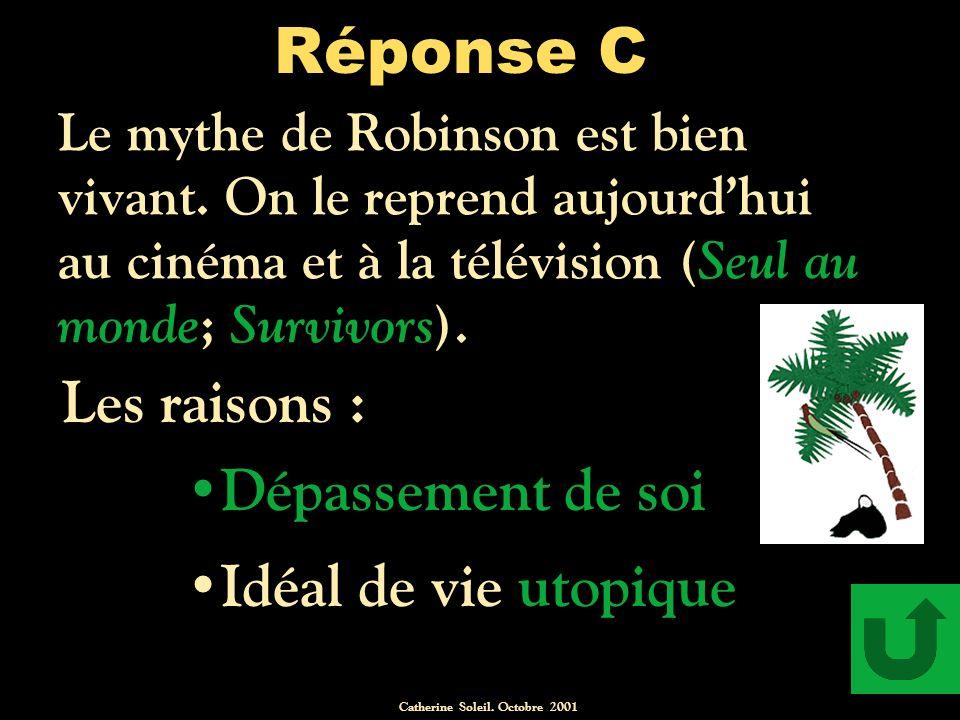 Catherine Soleil.Octobre 2001 Réponse C Le mythe de Robinson est bien vivant.