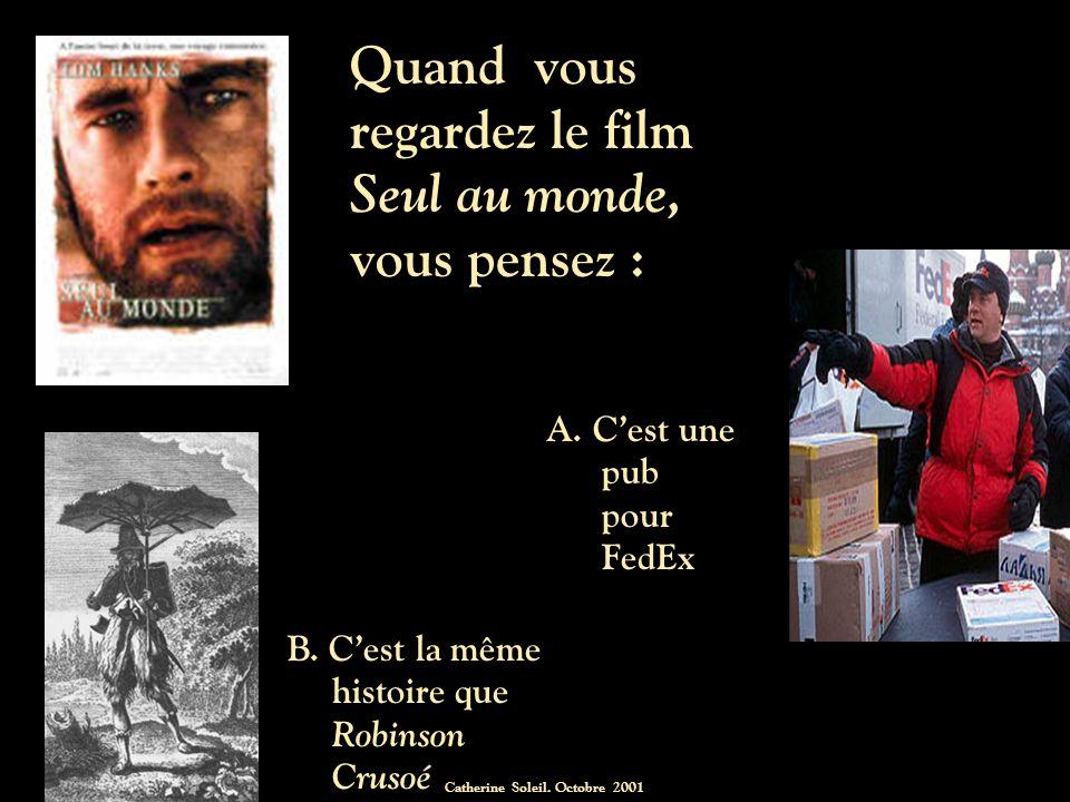 Catherine Soleil.Octobre 2001 Quand vous regardez le film Seul au monde, vous pensez : B.