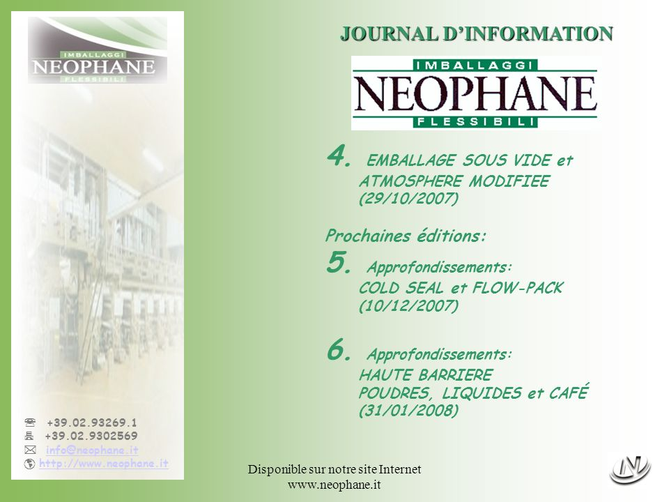 Disponible sur notre site Internet www.neophane.it +39.02.93269.1 +39.02.9302569 info@neophane.it http://www.neophane.it JOURNAL DINFORMATION 4. EMBAL