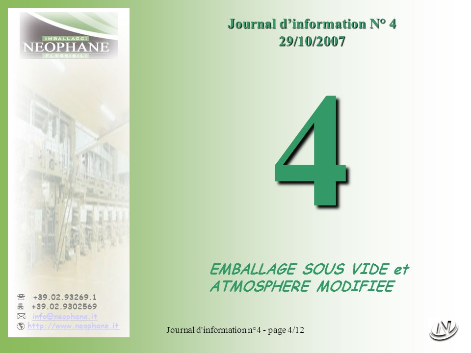 Journal d'information n°4 - page 4/12 +39.02.93269.1 +39.02.9302569 info@neophane.it http://www.neophane.it Journal dinformation N° 4 29/10/20074 EMBA