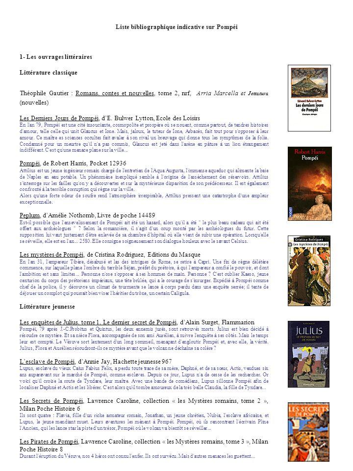 Liste bibliographique indicative sur Pompéi 1- Les ouvrages littéraires Littérature classique Théophile Gautier : Romans, contes et nouvelles, tome 2,
