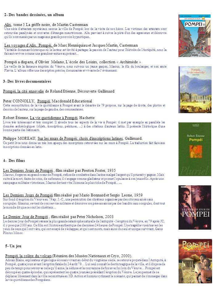 3- Des livres documentaires Pompéi, la cité ensevelie de Roland Etienne, Découverte Gallimard Peter CONNOLLY, Pompéi, Macdonald Educational Cette reco
