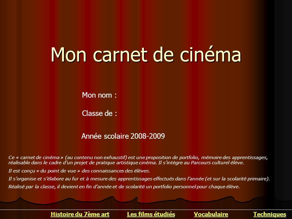 Mon carnet de cinéma Classe de : Année scolaire 2008-2009 Mon nom : Ce « carnet de cinéma » (au contenu non exhaustif) est une proposition de portfoli