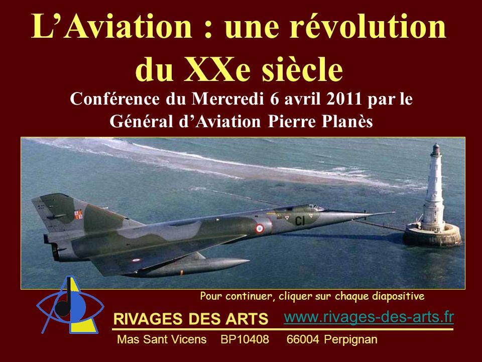 RIVAGES DES ARTS LAviation : une révolution du XXe siècle Pour continuer, cliquer sur chaque diapositive Conférence du Mercredi 6 avril 2011 par le Gé