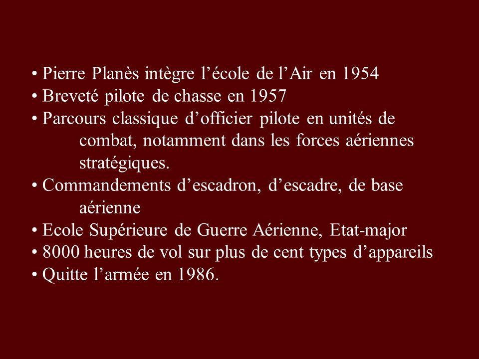 Pierre Planès intègre lécole de lAir en 1954 Breveté pilote de chasse en 1957 Parcours classique dofficier pilote en unités de combat, notamment dans