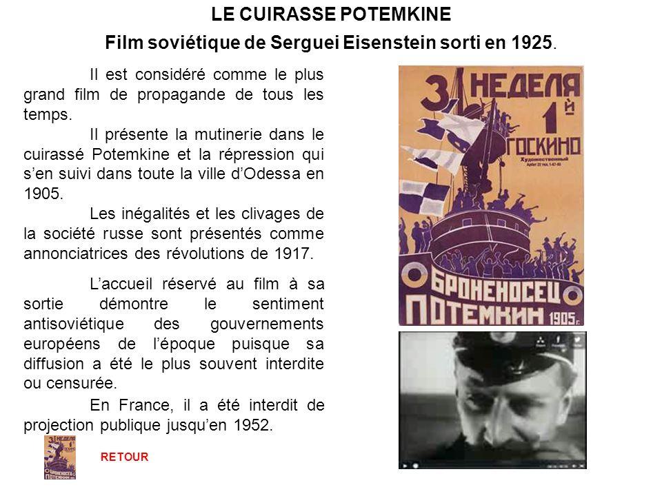 LE CUIRASSE POTEMKINE Il est considéré comme le plus grand film de propagande de tous les temps. Il présente la mutinerie dans le cuirassé Potemkine e