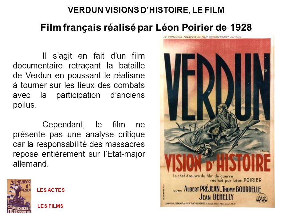VERDUN VISIONS DHISTOIRE, LE FILM Film français réalisé par Léon Poirier de 1928 Il sagit en fait dun film documentaire retraçant la bataille de Verdu
