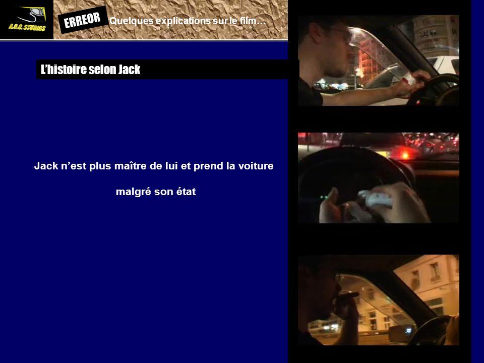ERREOR: Quelques explications sur le film… Lhistoire selon Jack Jack nest plus maître de lui et prend la voiture malgré son état
