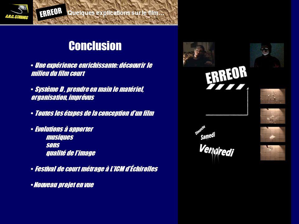 ERREOR: Quelques explications sur le film… Conclusion Une expérience enrichissante: découvrir le milieu du film court Système D, prendre en main le ma