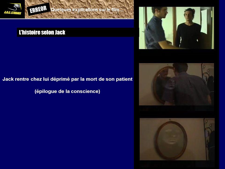 ERREOR: Quelques explications sur le film… Lhistoire selon Jack Jack rentre chez lui déprimé par la mort de son patient (épilogue de la conscience)